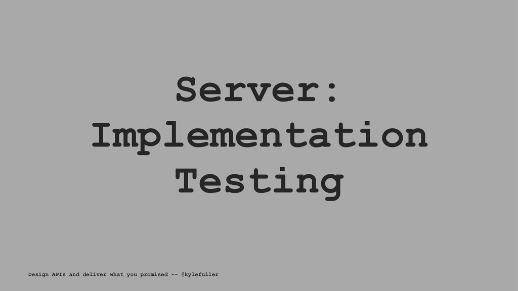 Server: Implementation Testing Design APIs and ...