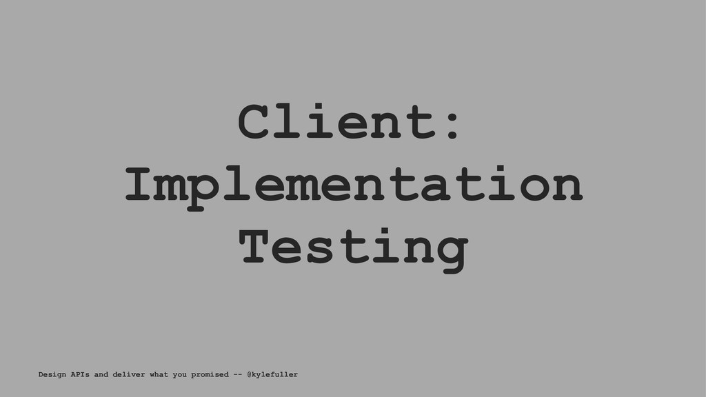 Client: Implementation Testing Design APIs and ...