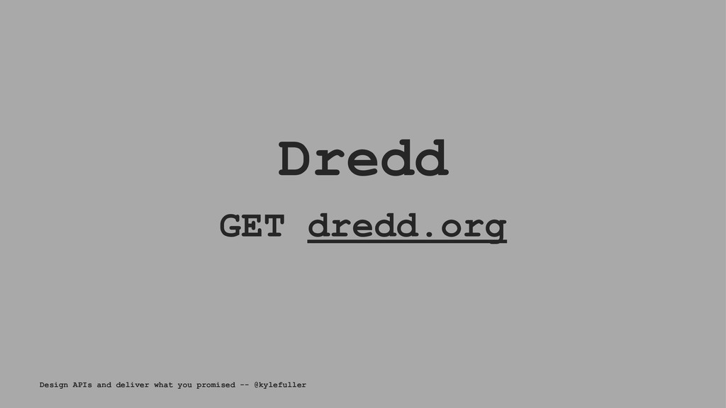 Dredd GET dredd.org Design APIs and deliver wha...