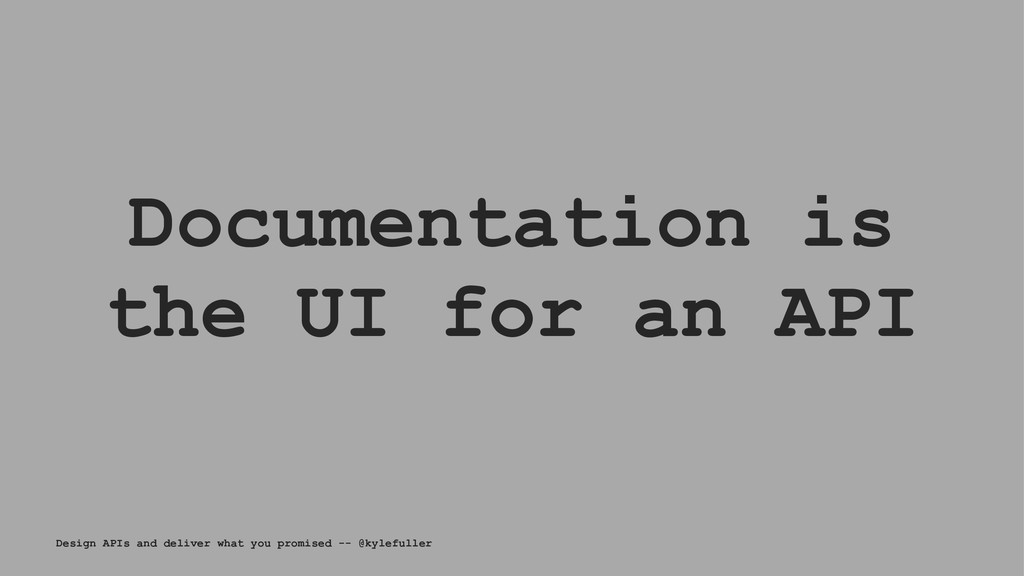 Documentation is the UI for an API Design APIs ...