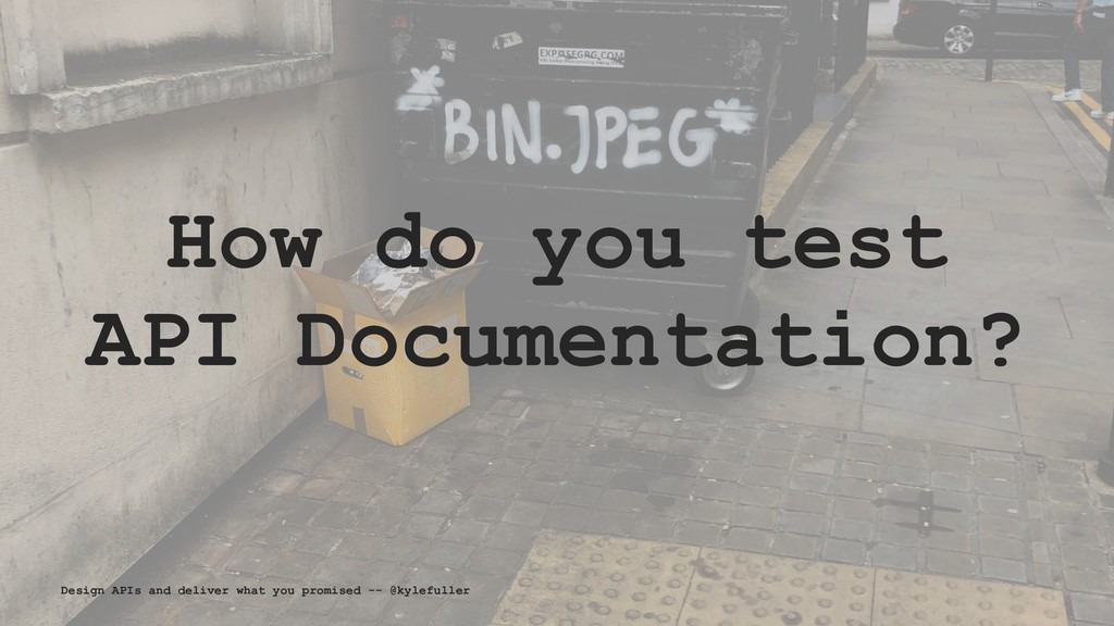 How do you test API Documentation? Design APIs ...