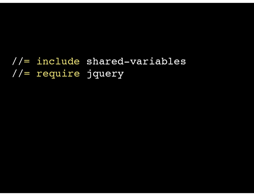 //= include shared-variables //= require jquery