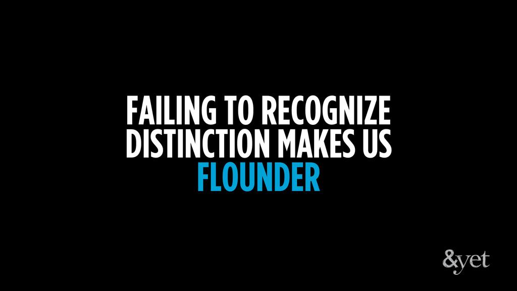 FAILING TO RECOGNIZE DISTINCTION MAKES US FLOUN...