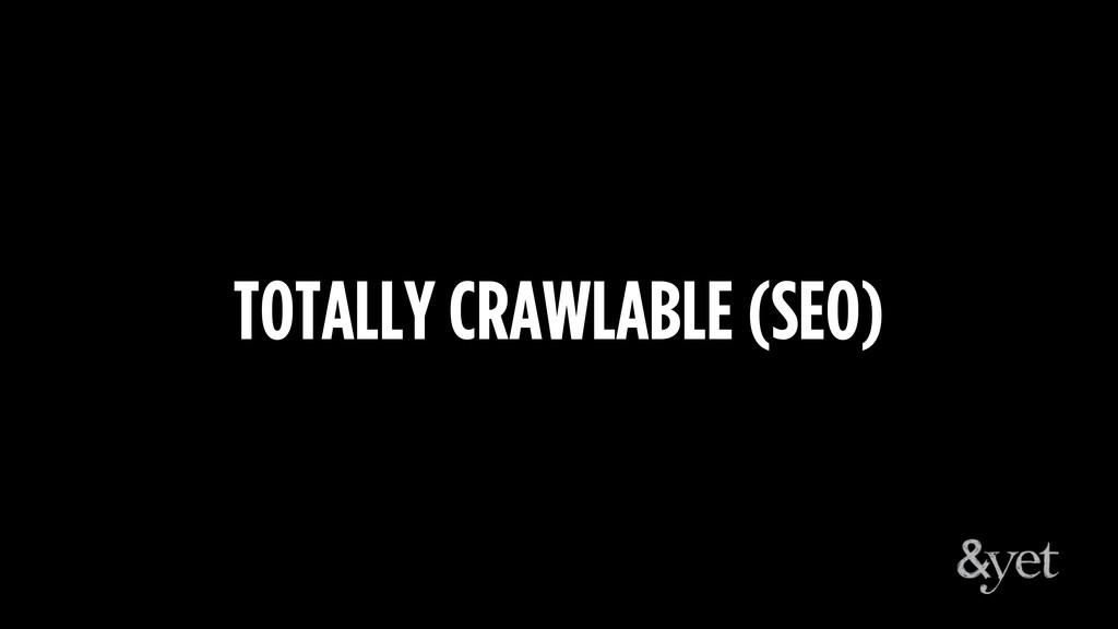 TOTALLY CRAWLABLE (SEO)