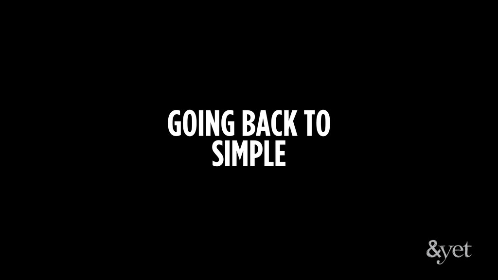 GOING BACK TO SIMPLE