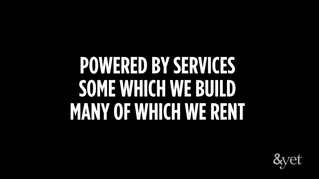 POWERED BY SERVICES SOME WHICH WE BUILD MANY OF...