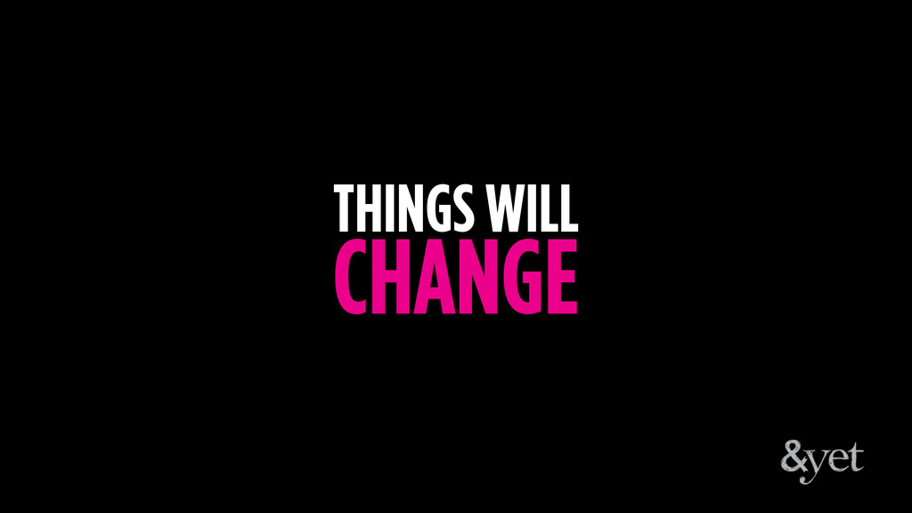 THINGS WILL CHANGE
