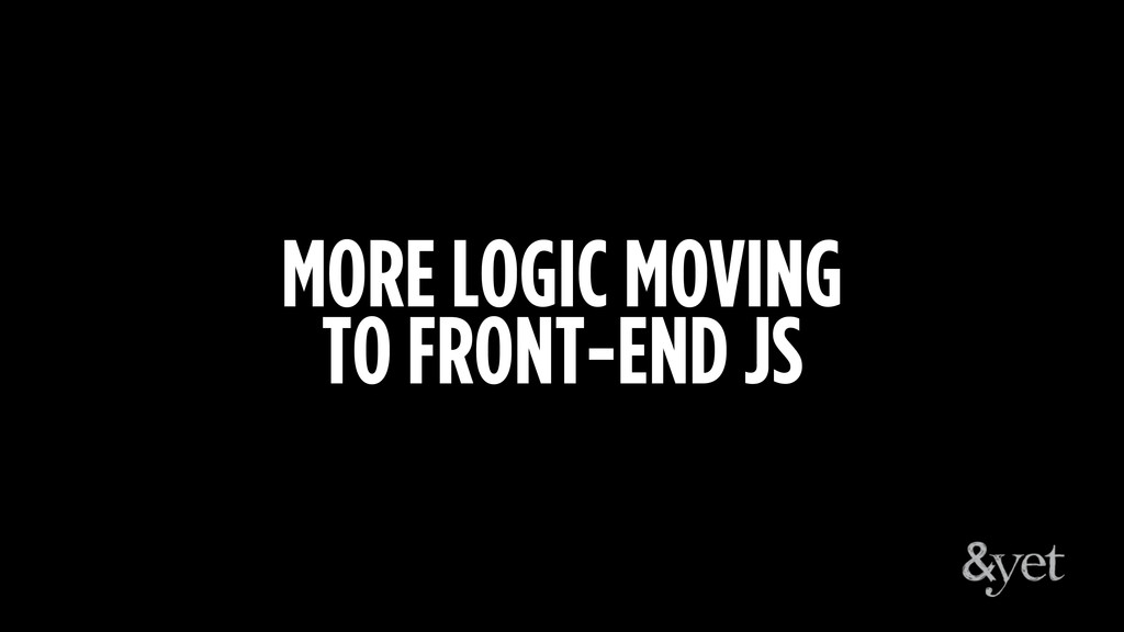 MORE LOGIC MOVING TO FRONT-END JS