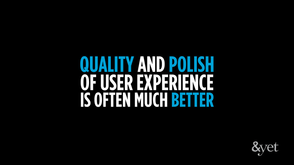 QUALITY AND POLISH OF USER EXPERIENCE IS OFTEN ...