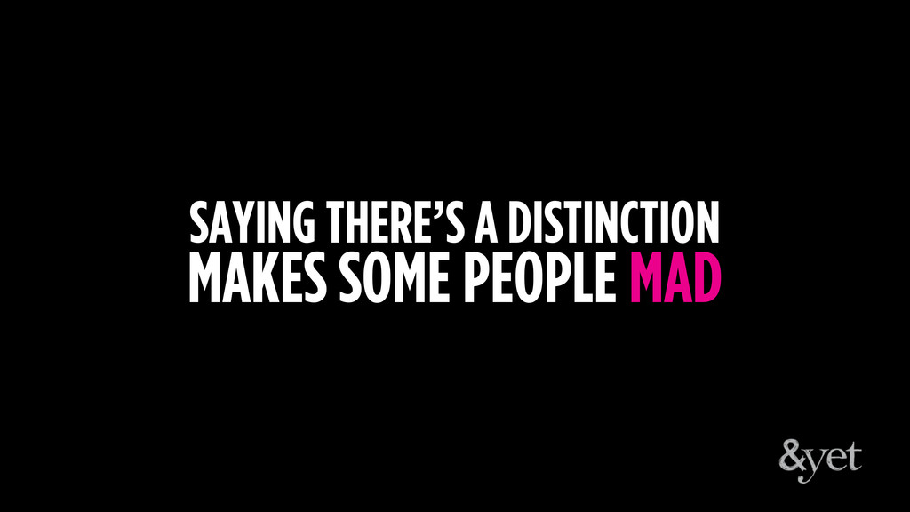 SAYING THERE'S A DISTINCTION MAKES SOME PEOPLE ...