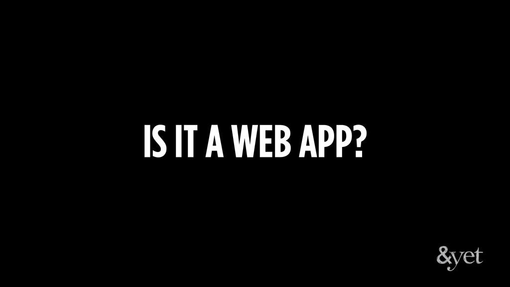 IS IT A WEB APP?