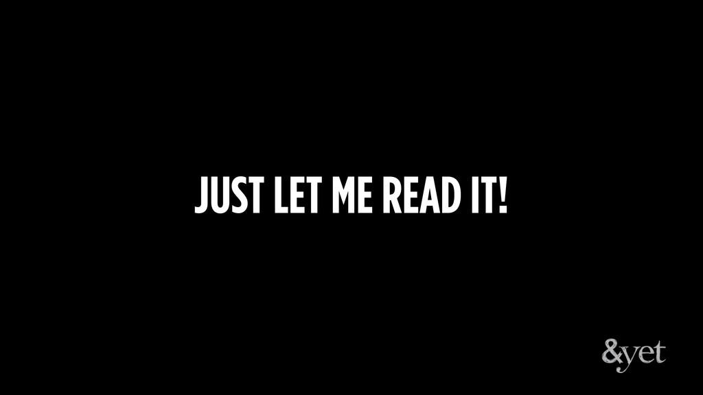 JUST LET ME READ IT!