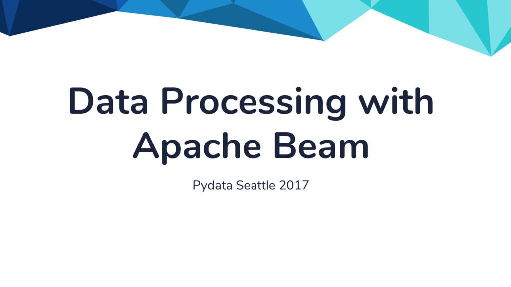 Data Processing with Apache Beam Pydata Seattle...