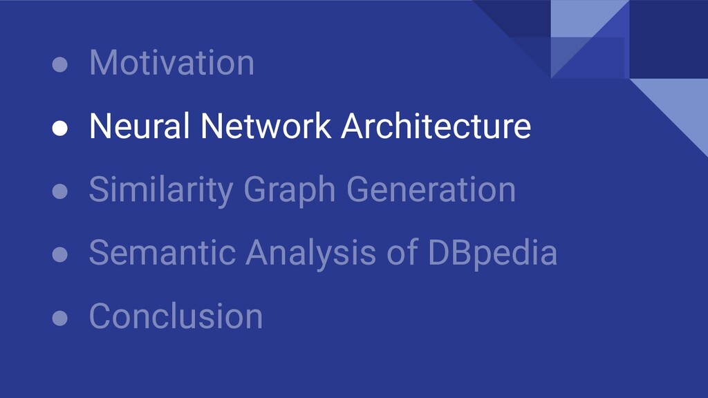 ● Motivation ● Neural Network Architecture ● Si...