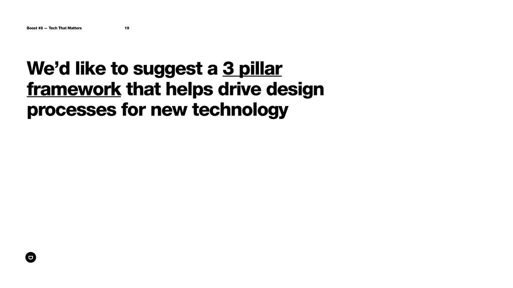 We'd like to suggest a 3 pillar framework that ...