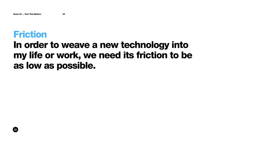 Friction In order to weave a new technology int...