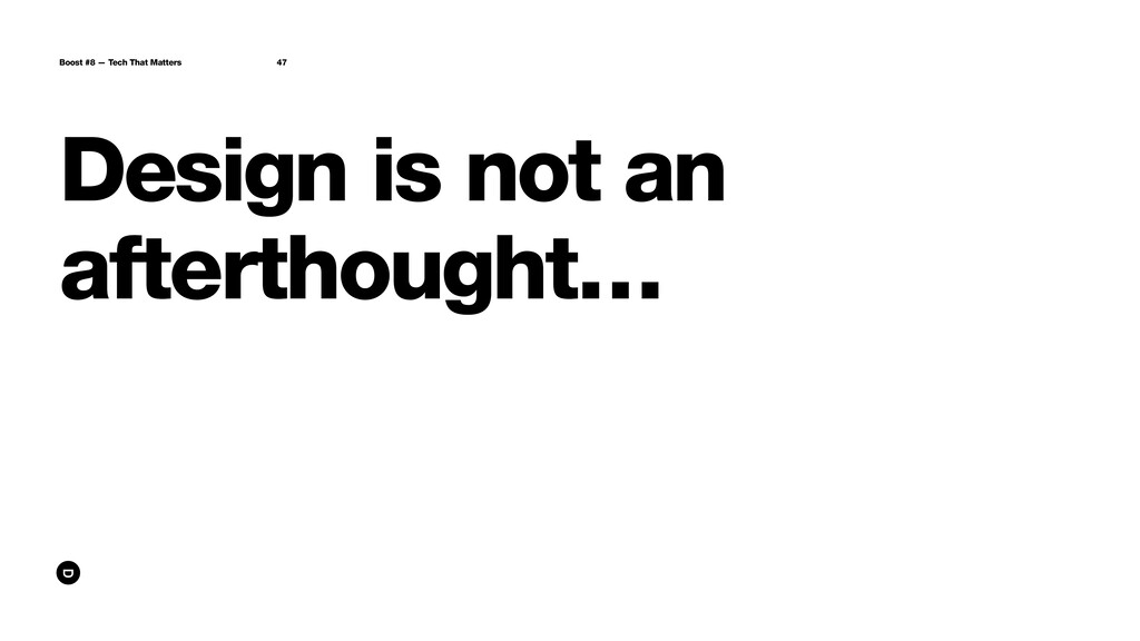Design is not an afterthought… Boost #8 — Tech ...