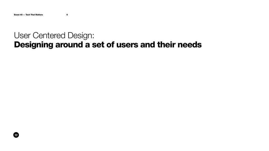 Boost #8 — Tech That Matters 6 User Centered De...