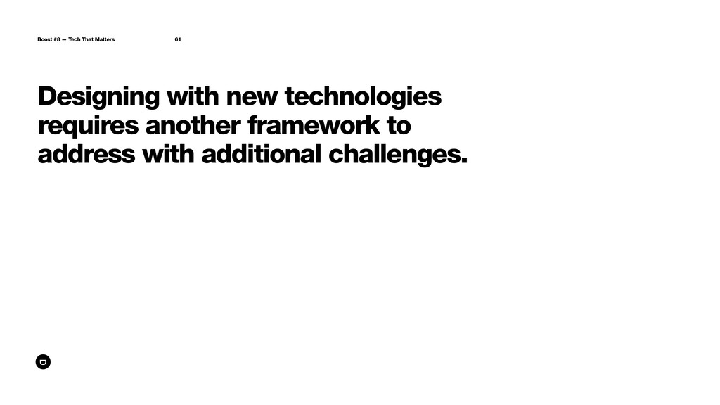 Designing with new technologies requires anothe...