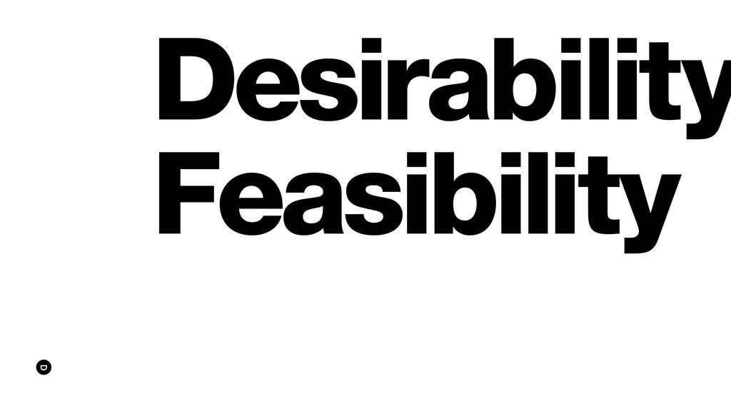Desirability Feasibility