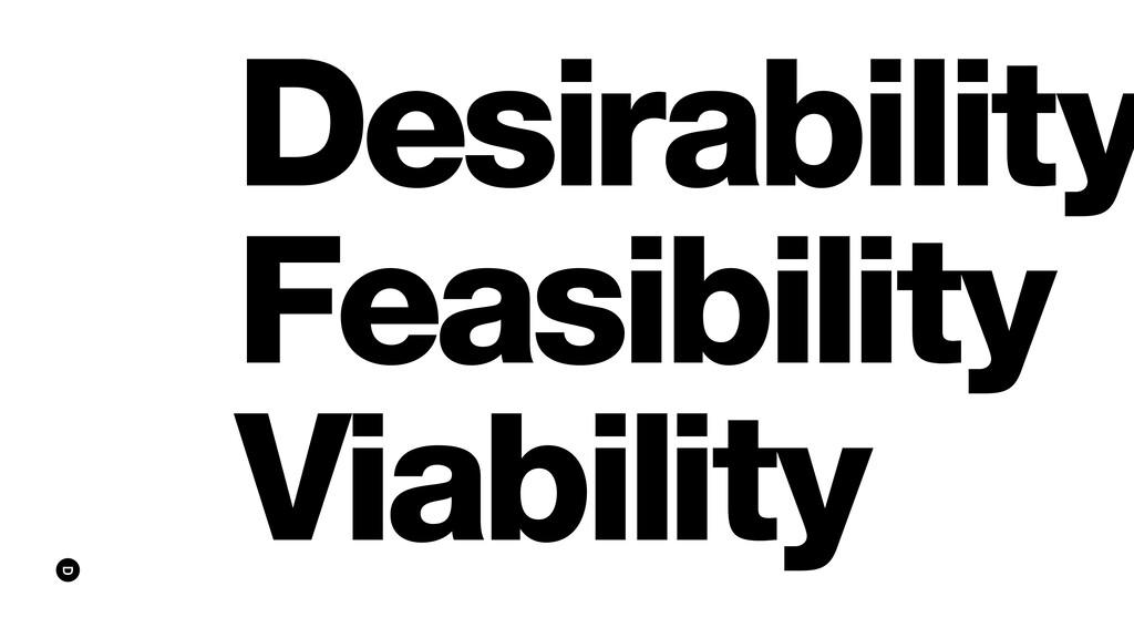 Desirability Feasibility Viability