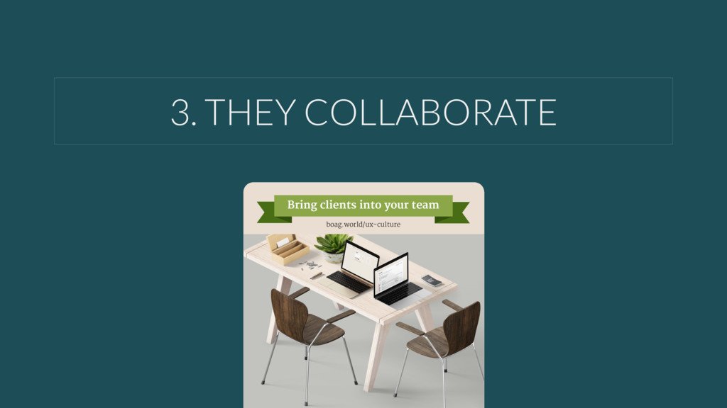 3. THEY COLLABORATE Bring clients into your tea...