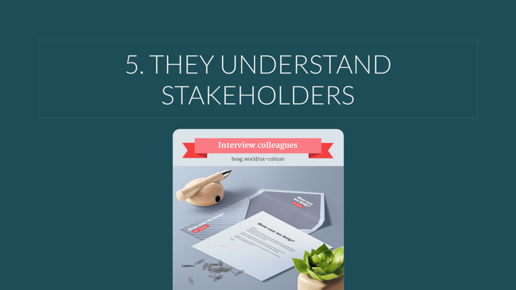 5. THEY UNDERSTAND STAKEHOLDERS Interview colle...