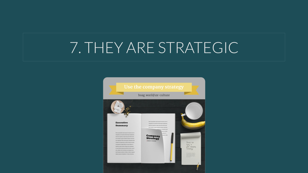 7. THEY ARE STRATEGIC Use the company strategy ...
