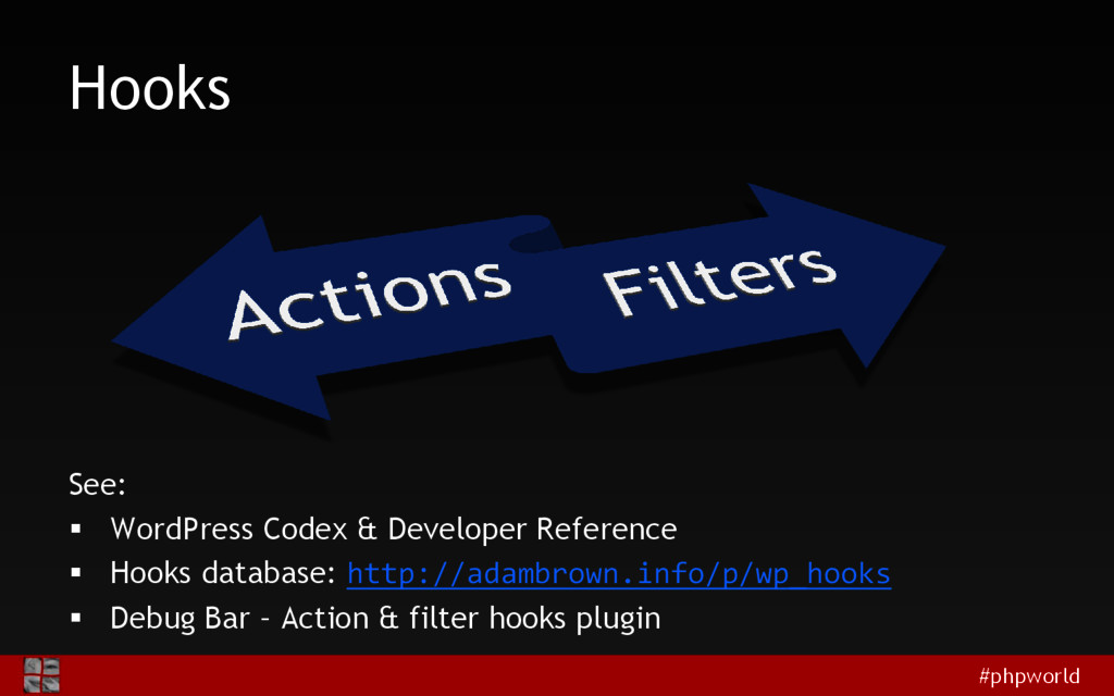 #phpworld Hooks See:  WordPress Codex & Develo...