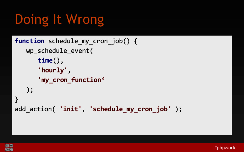 #phpworld Doing It Wrong function schedule_my_c...