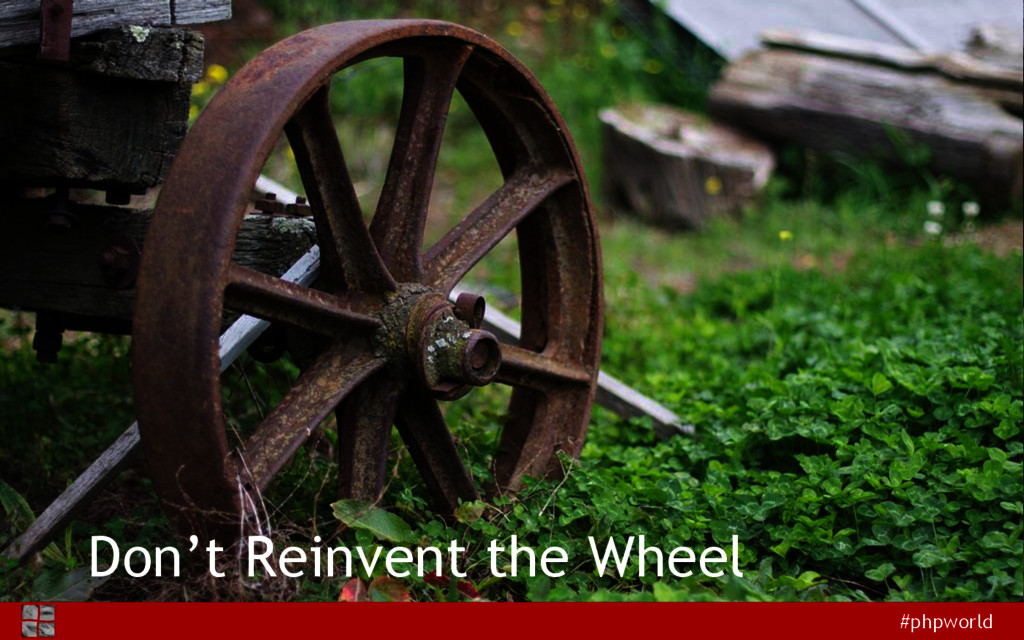 #phpworld Don't Reinvent the Wheel