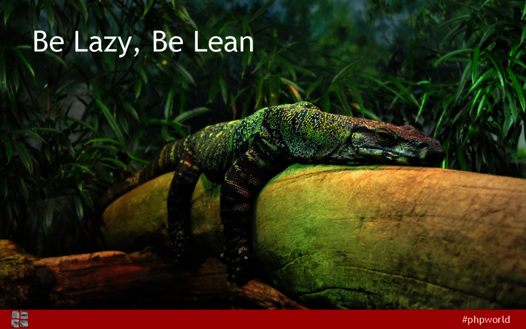 #phpworld Be Lazy, Be Lean