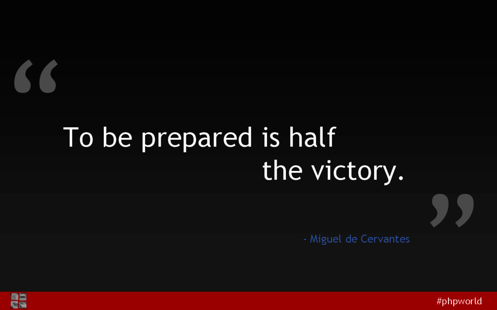"#phpworld "" "" To be prepared is half the victor..."
