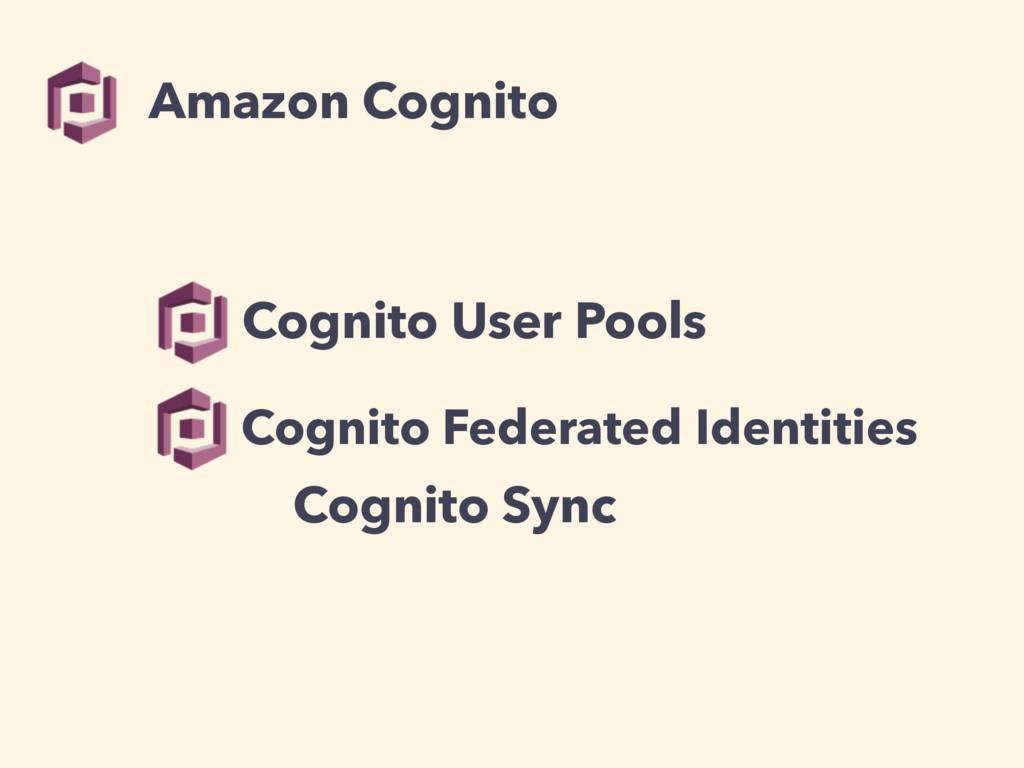 Amazon Cognito Cognito User Pools Cognito Feder...
