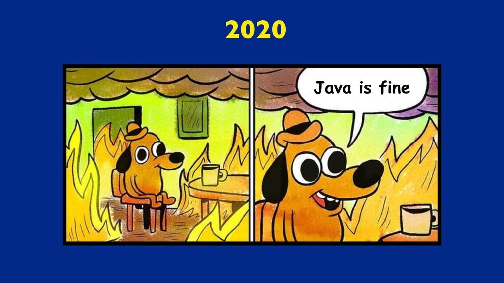 Java is fine 2020