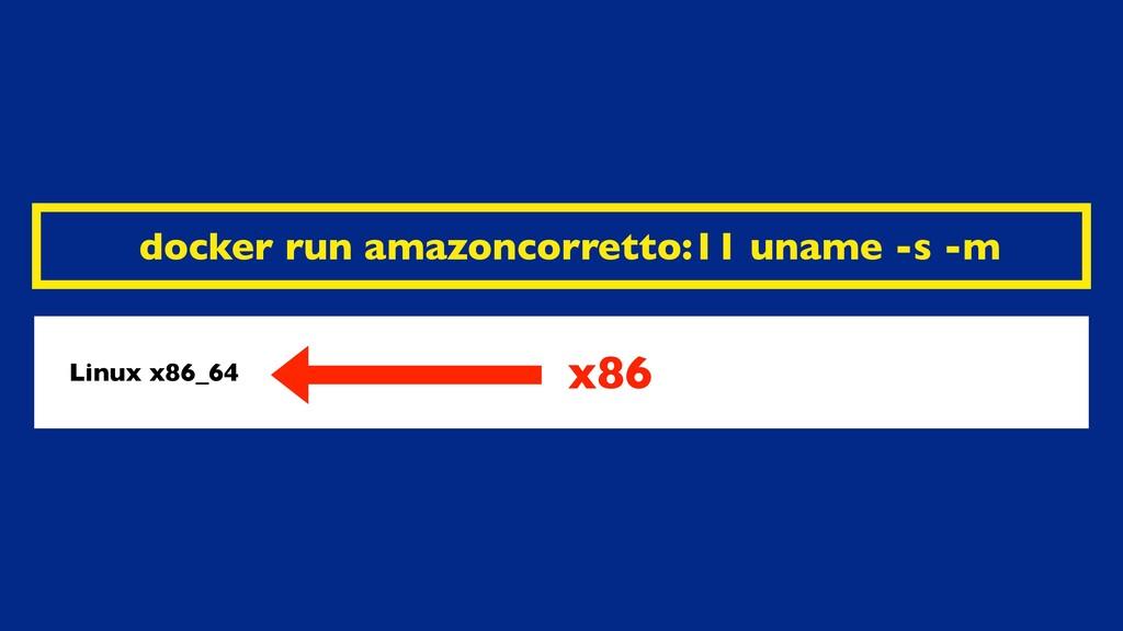 docker run amazoncorretto:11 uname -s -m Linux ...