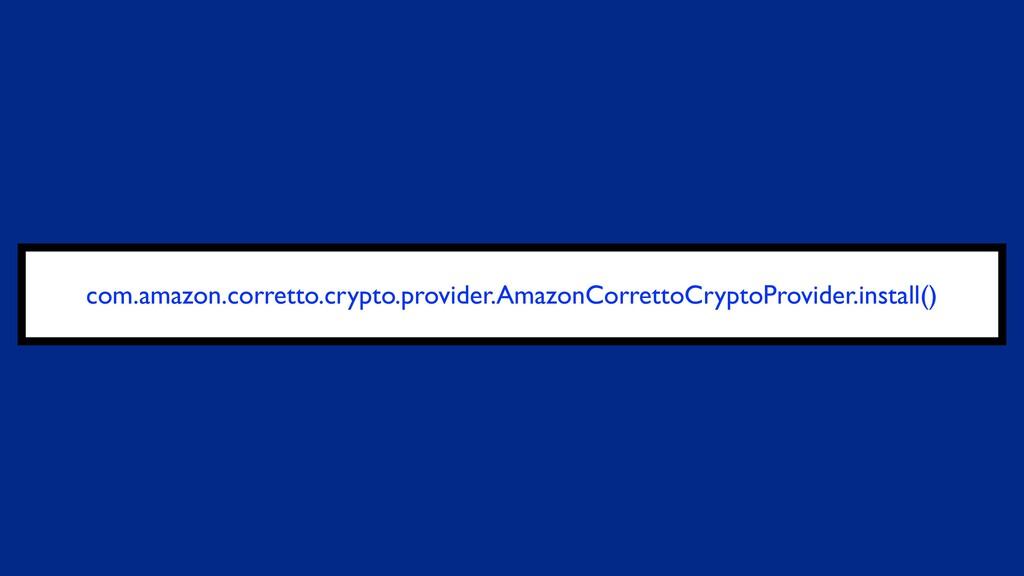 com.amazon.corretto.crypto.provider.AmazonCorre...