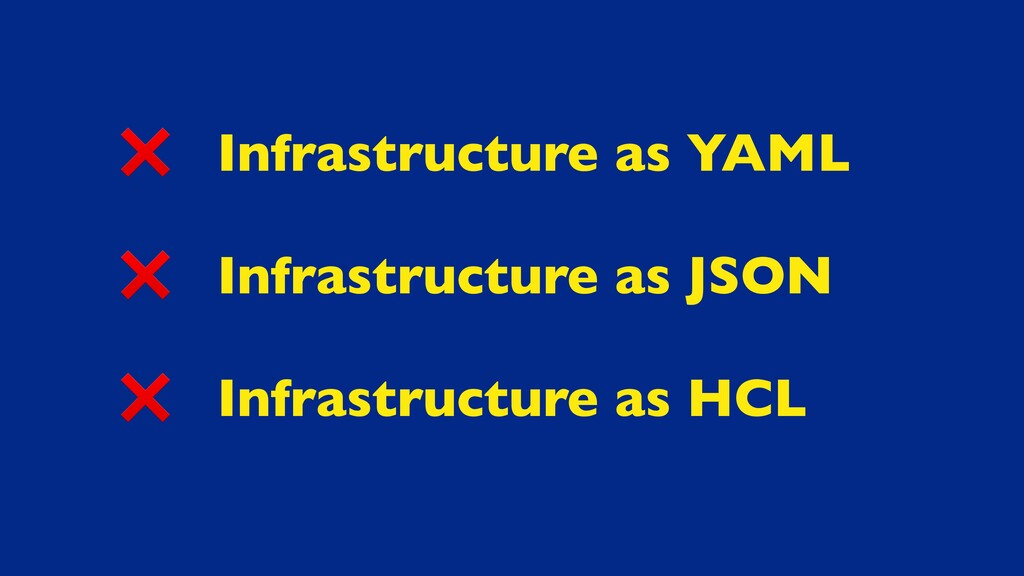 Infrastructure as YAML Infrastructure as JSON I...