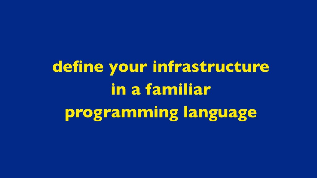 define your infrastructure in a familiar program...