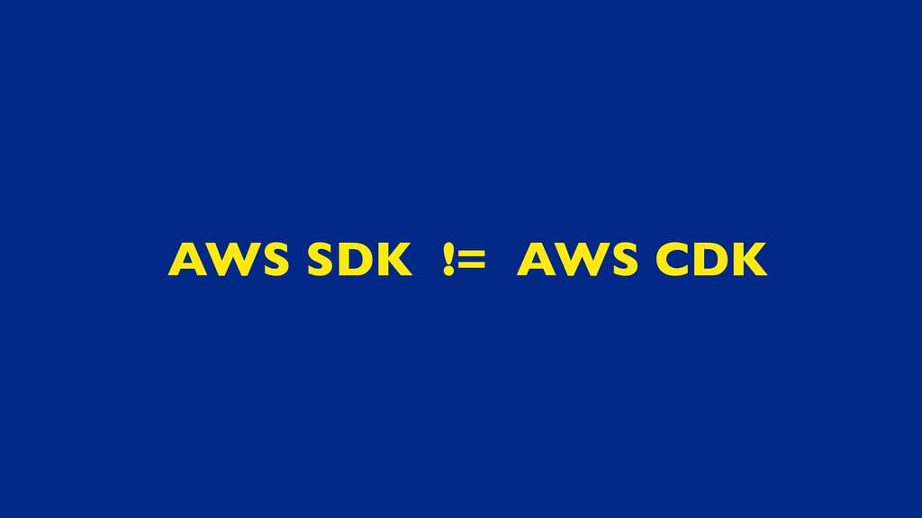 AWS SDK != AWS CDK