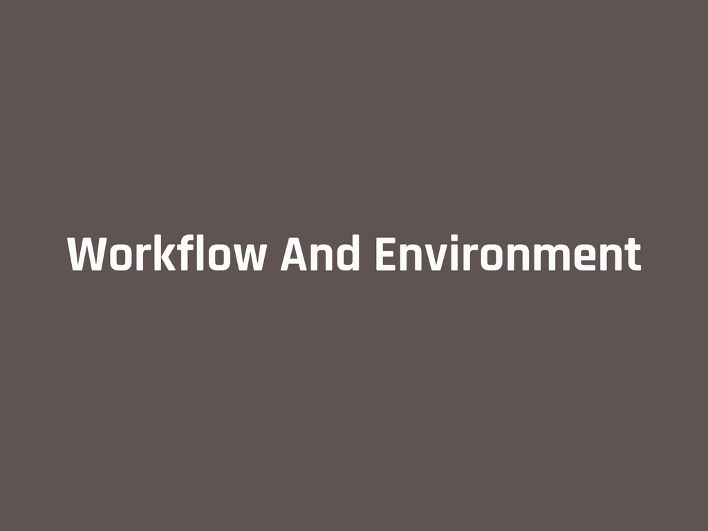 Workflow And Environment