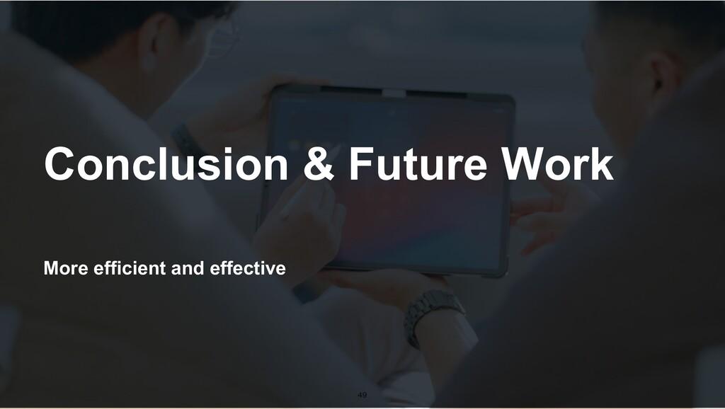 More efficient and effective Conclusion & Futur...