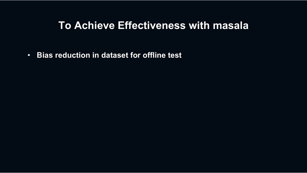 To Achieve Effectiveness with masala • Bias red...