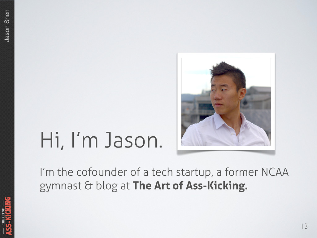 Jason Shen THE ART OF ASS-KICKING 13 Hi, I'm Ja...