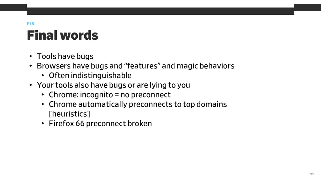 Final words FIN 106 • Tools have bugs • Browser...