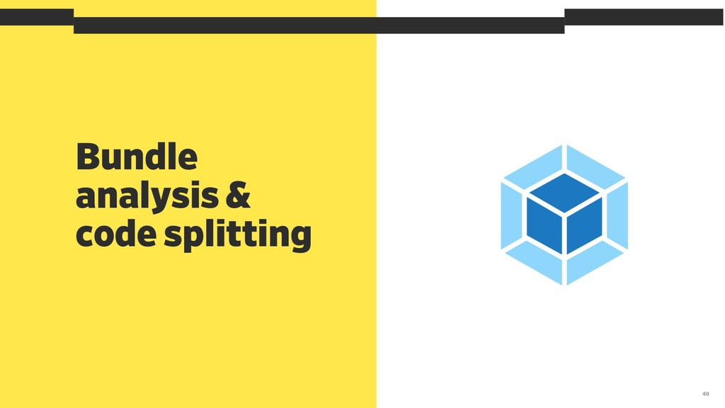 Bundle analysis & code splitting 40