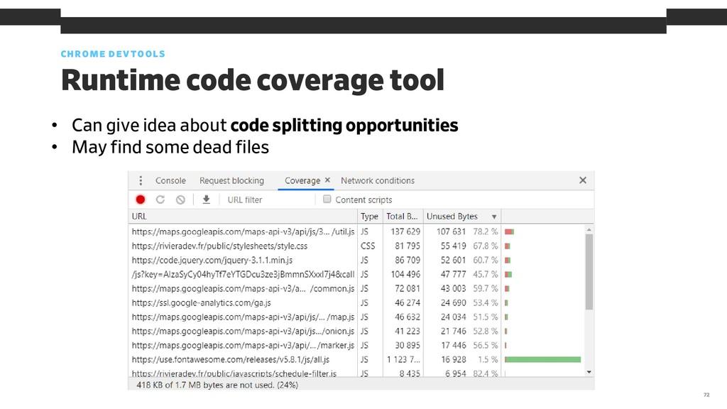 CHROME DEVTOOLS 72 Runtime code coverage tool •...