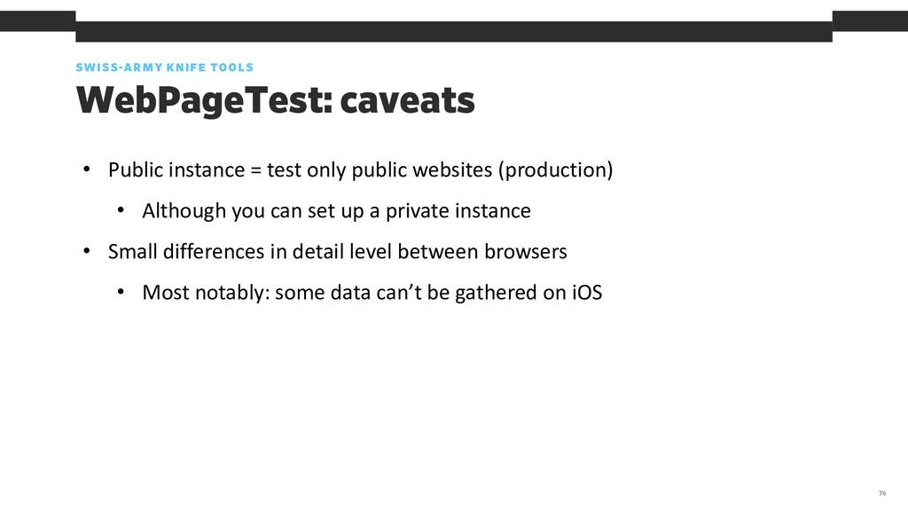 SWISS-ARMY KNIFE TOOLS 76 WebPageTest: caveats ...