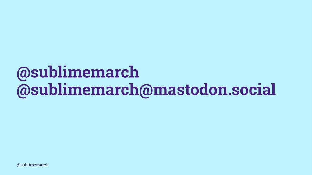 @sublimemarch @sublimemarch@mastodon.social @su...