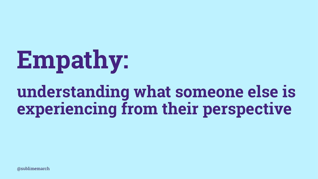 Empathy: understanding what someone else is exp...